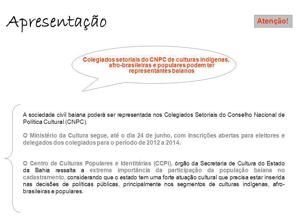 Apresentação Colegiados setoriais do CNPC de culturas indígenas, afro-brasileiras e populares podem ter representantes baianos A sociedade civil baiana poderá ser representada nos Colegiados Setoriais do Conselho Nacional de Política Cultural (CNPC).