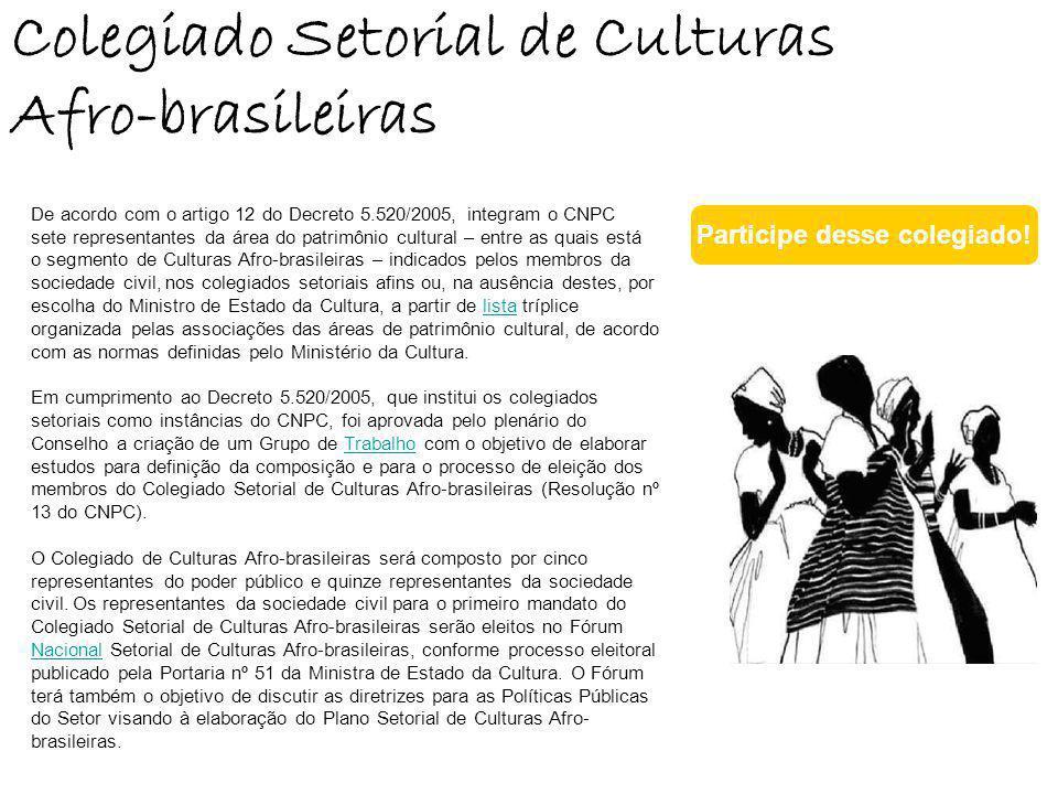 Colegiado Setorial de Culturas Afro-brasileiras De acordo com o artigo 12 do Decreto 5.520/2005, integram o CNPC sete representantes da área do patrim