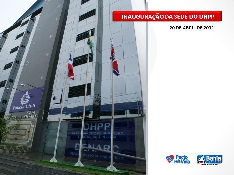 20 DE ABRIL DE 2011 INAUGURAÇÃO DA SEDE DO DHPP