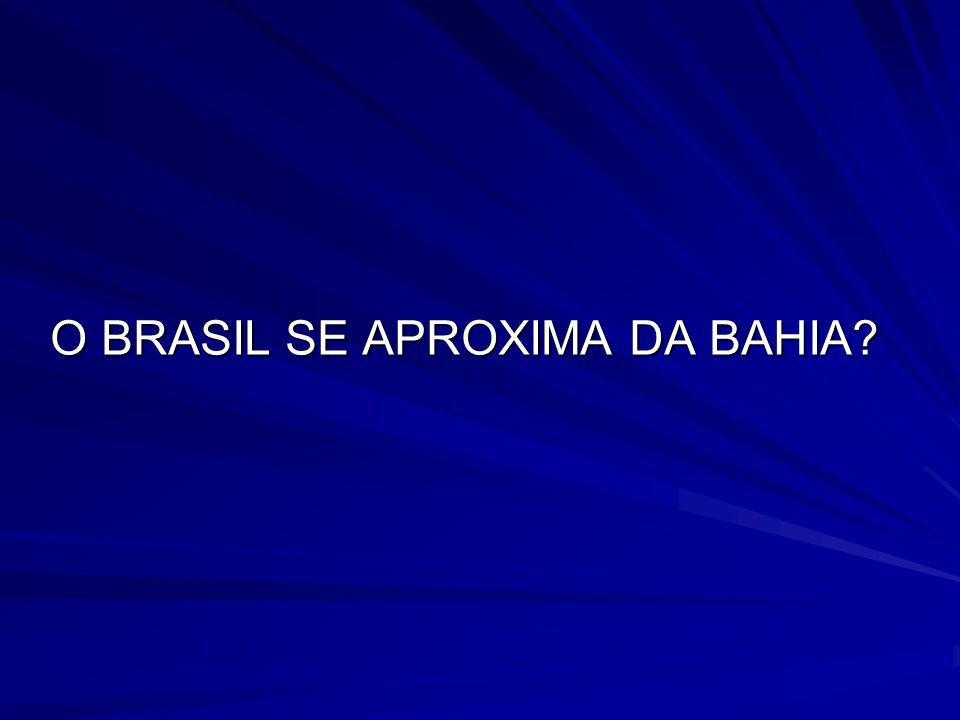 O BRASIL SE APROXIMA DA BAHIA?