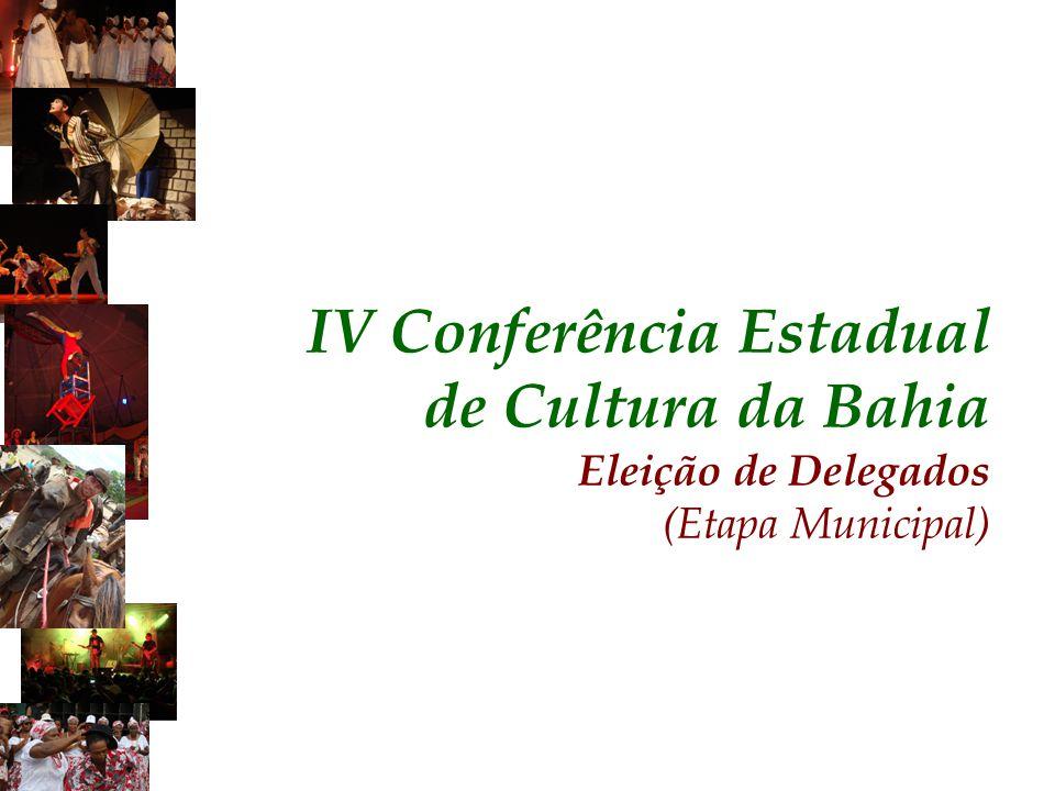 IV Conferência Estadual de Cultura da Bahia Eleição de Delegados (Etapa Municipal)