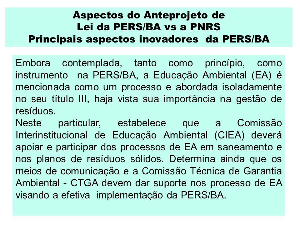 Embora contemplada, tanto como princípio, como instrumento na PERS/BA, a Educação Ambiental (EA) é mencionada como um processo e abordada isoladamente