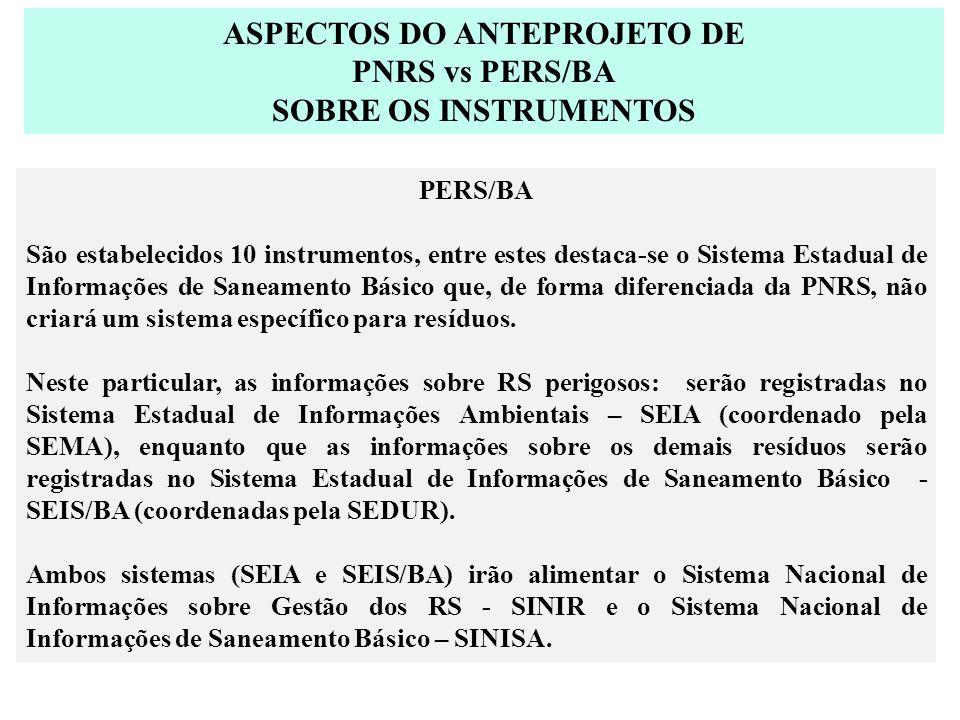 ASPECTOS DO ANTEPROJETO DE PNRS vs PERS/BA SOBRE OS INSTRUMENTOS PERS/BA São estabelecidos 10 instrumentos, entre estes destaca-se o Sistema Estadual