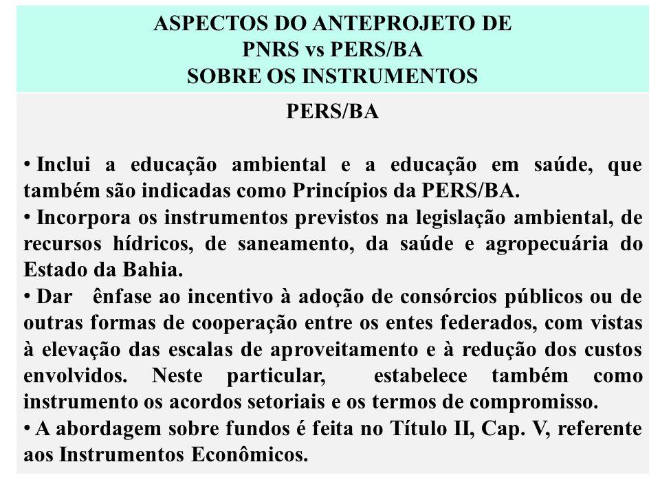ASPECTOS DO ANTEPROJETO DE PNRS vs PERS/BA SOBRE OS INSTRUMENTOS PERS/BA Inclui a educação ambiental e a educação em saúde, que também são indicadas c