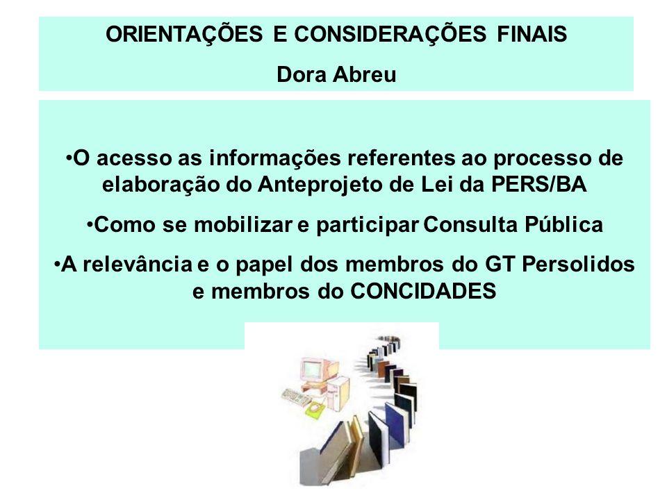 ORIENTAÇÕES E CONSIDERAÇÕES FINAIS Dora Abreu O acesso as informações referentes ao processo de elaboração do Anteprojeto de Lei da PERS/BA Como se mo