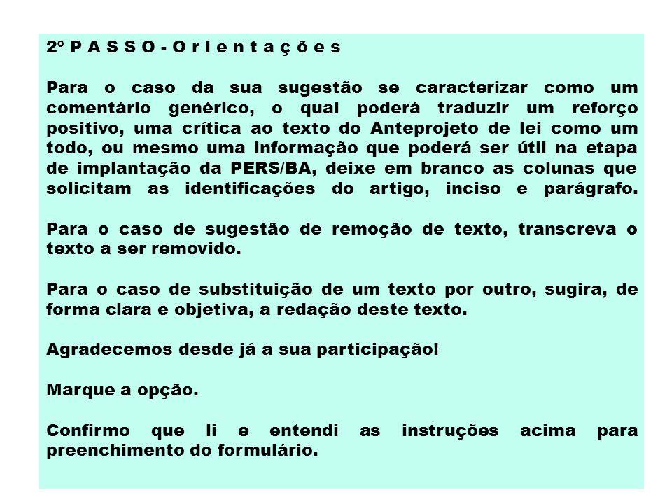 2º P A S S O - O r i e n t a ç õ e s Para o caso da sua sugestão se caracterizar como um comentário genérico, o qual poderá traduzir um reforço positi