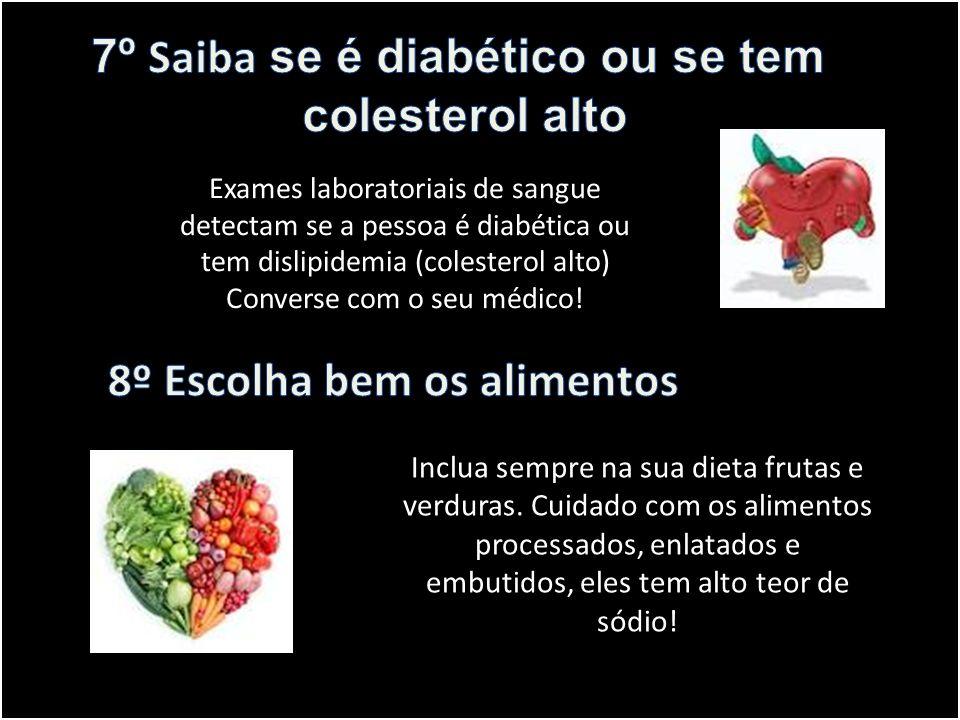 Inclua sempre na sua dieta frutas e verduras. Cuidado com os alimentos processados, enlatados e embutidos, eles tem alto teor de sódio! Exames laborat