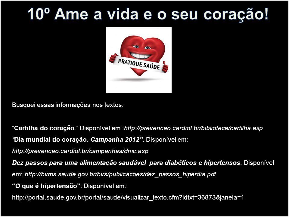 Busquei essas informações nos textos: Cartilha do coração. Disponível em :http://prevencao.cardiol.br/biblioteca/cartilha.asp Dia mundial do coração.