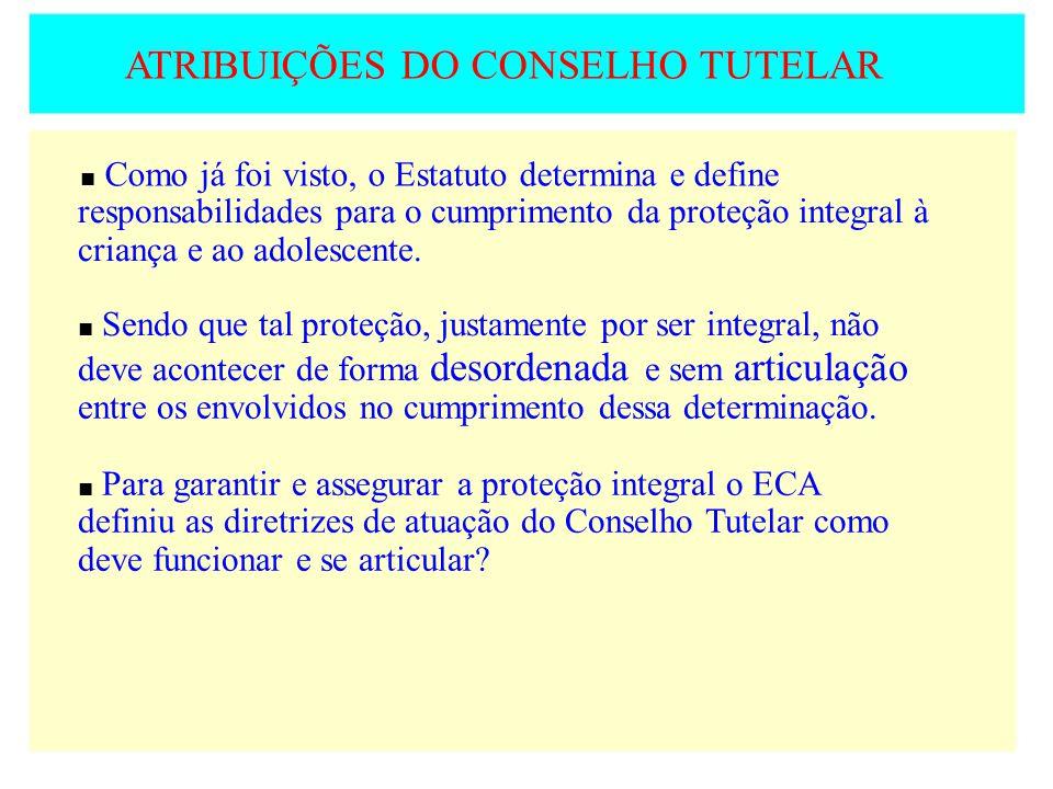 ATRIBUIÇÕES DO CONSELHO TUTELAR Como já foi visto, o Estatuto determina e define responsabilidades para o cumprimento da proteção integral à criança e