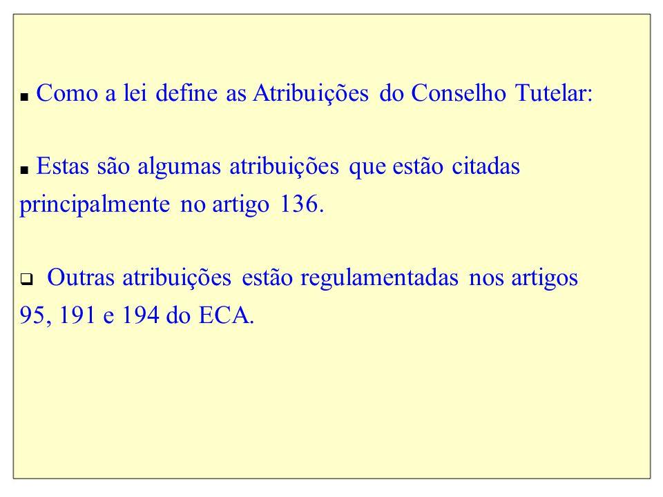 Como a lei define as Atribuições do Conselho Tutelar: Estas são algumas atribuições que estão citadas principalmente no artigo 136. Outras atribuições