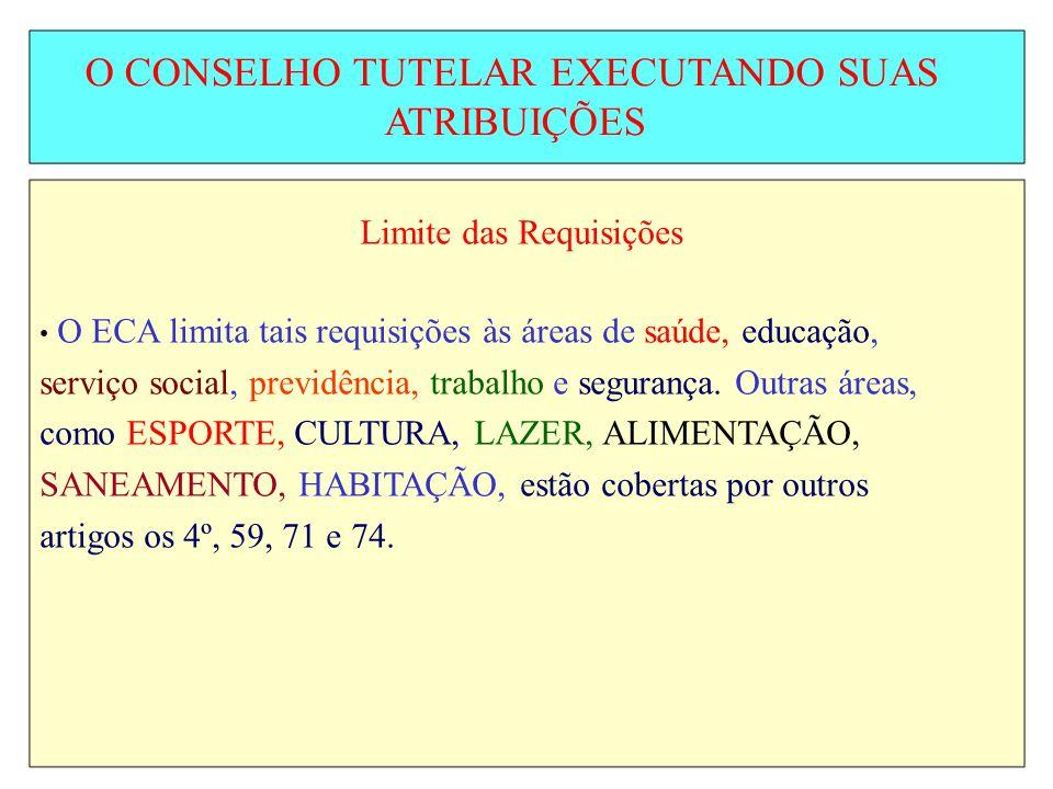 O CONSELHO TUTELAR EXECUTANDO SUAS ATRIBUIÇÕES Limite das Requisições O ECA limita tais requisições às áreas de saúde, educação, serviço social, previ