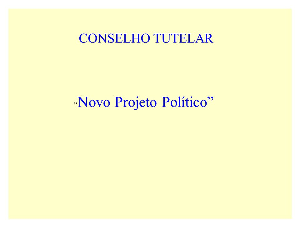 CONSELHO TUTELAR Novo Projeto Político