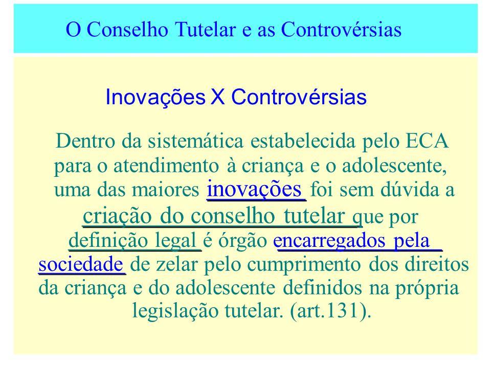 O Conselho Tutelar e as Controvérsias Inovações X Controvérsias Dentro da sistemática estabelecida pelo ECA para o atendimento à criança e o adolescen