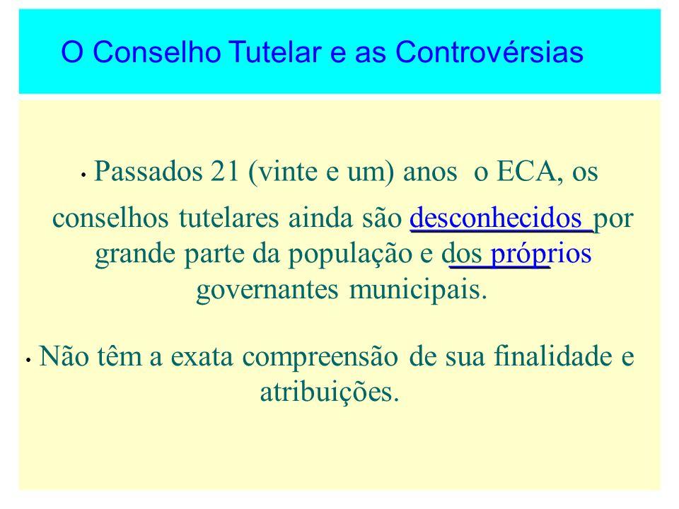 O Conselho Tutelar e as Controvérsias Passados 21 (vinte e um) anos o ECA, os conselhos tutelares ainda são desconhecidos por grande parte da populaçã