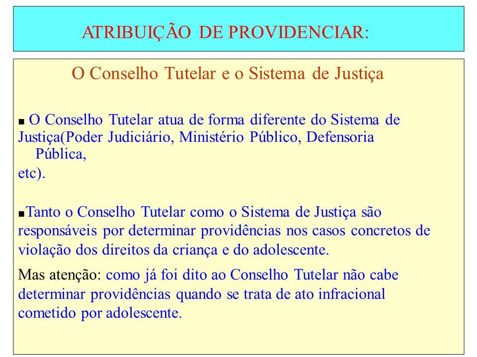 ATRIBUIÇÃO DE PROVIDENCIAR: O Conselho Tutelar e o Sistema de Justiça O Conselho Tutelar atua de forma diferente do Sistema de Justiça(Poder Judiciári