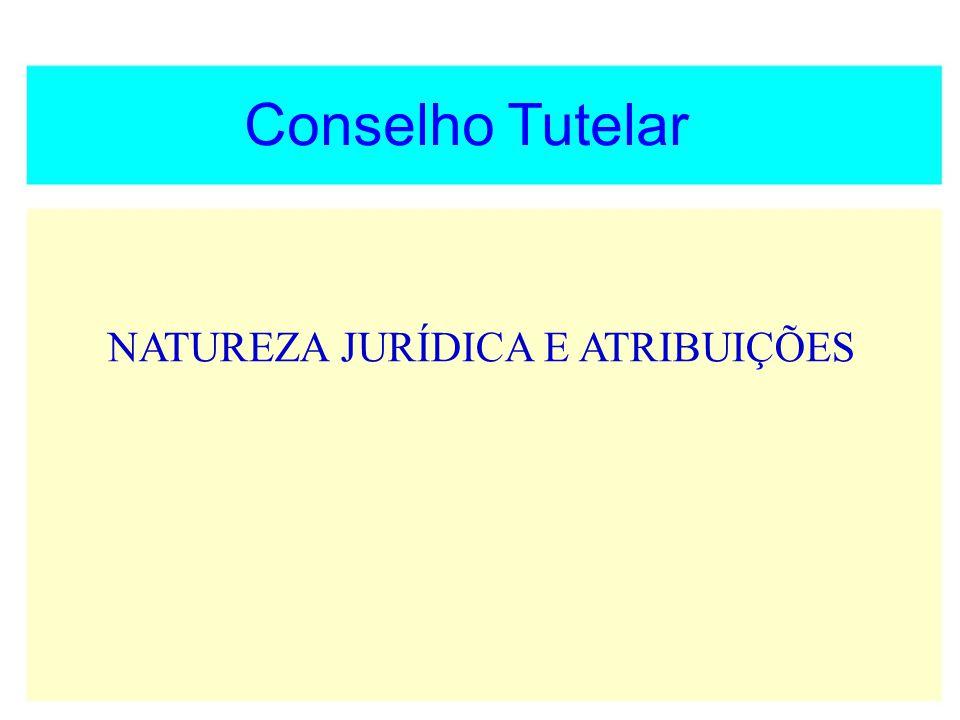 Conselho Tutelar NATUREZA JURÍDICA E ATRIBUIÇÕES