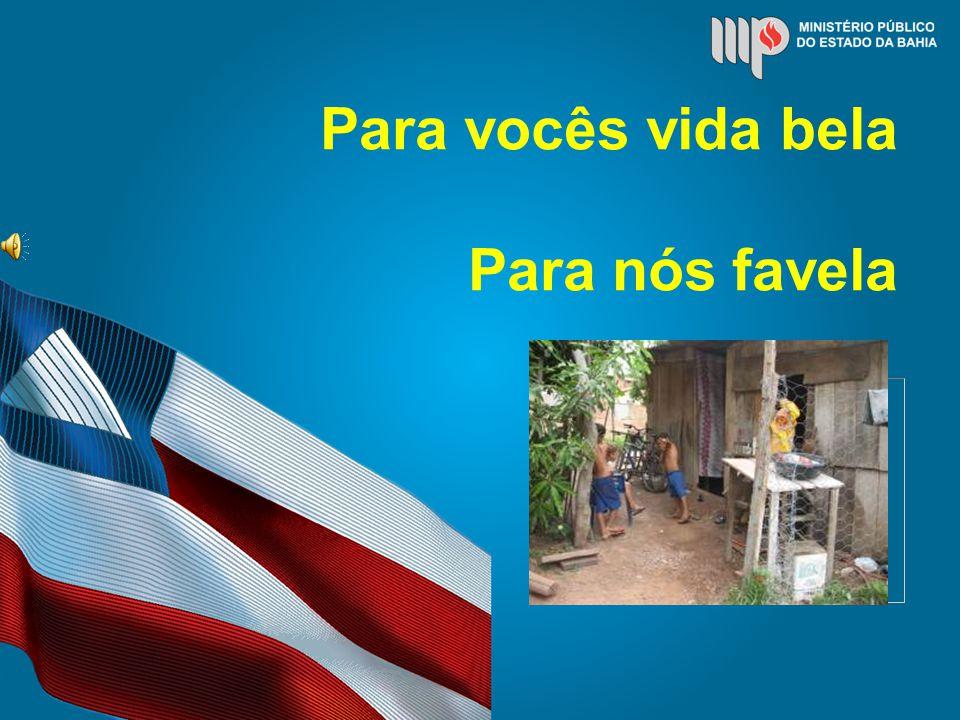 Para vocês vida bela Para nós favela