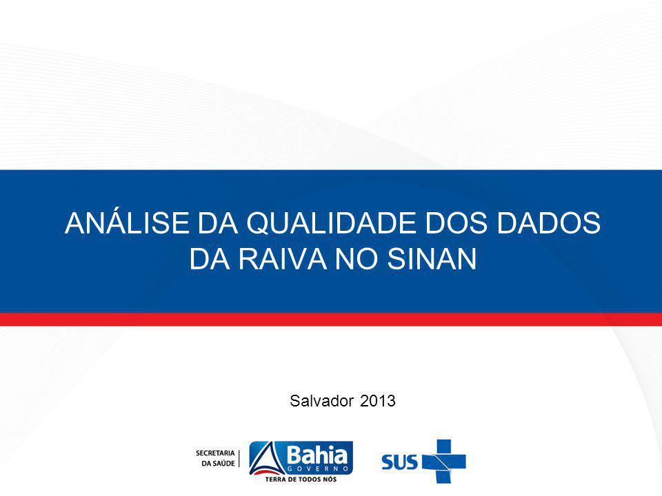 ANÁLISE DA QUALIDADE DOS DADOS DA RAIVA NO SINAN Salvador 2013