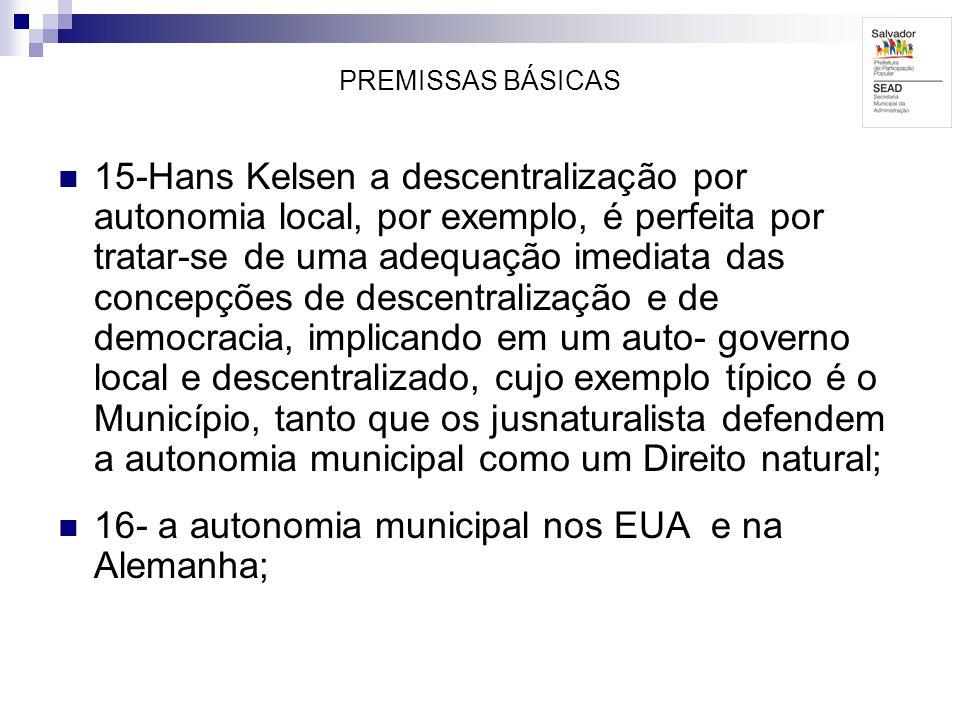 PREMISSAS BÁSICAS 15-Hans Kelsen a descentralização por autonomia local, por exemplo, é perfeita por tratar-se de uma adequação imediata das concepçõe