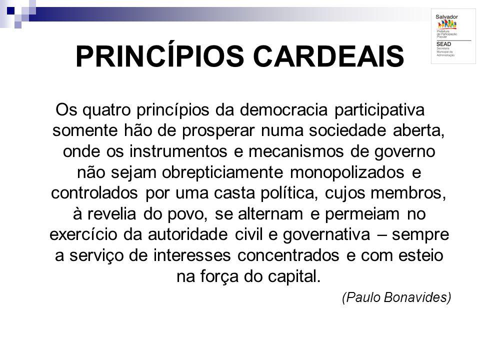PRINCÍPIOS CARDEAIS Os quatro princípios da democracia participativa somente hão de prosperar numa sociedade aberta, onde os instrumentos e mecanismos