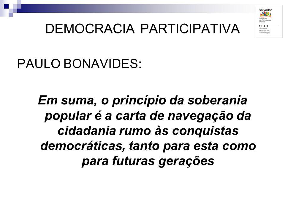 DEMOCRACIA PARTICIPATIVA PAULO BONAVIDES: Em suma, o princípio da soberania popular é a carta de navegação da cidadania rumo às conquistas democrática