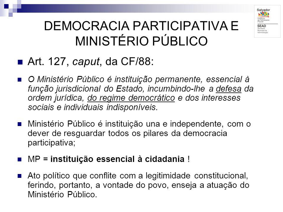 DEMOCRACIA PARTICIPATIVA E MINISTÉRIO PÚBLICO Art. 127, caput, da CF/88: O Ministério Público é instituição permanente, essencial à função jurisdicion