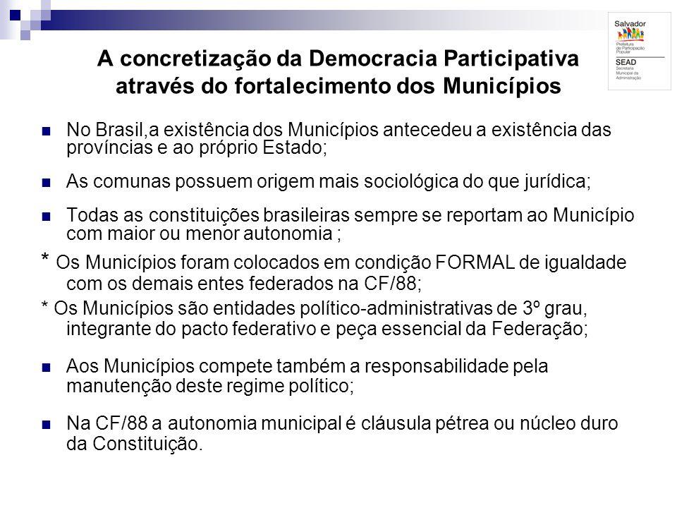 A concretização da Democracia Participativa através do fortalecimento dos Municípios No Brasil,a existência dos Municípios antecedeu a existência das