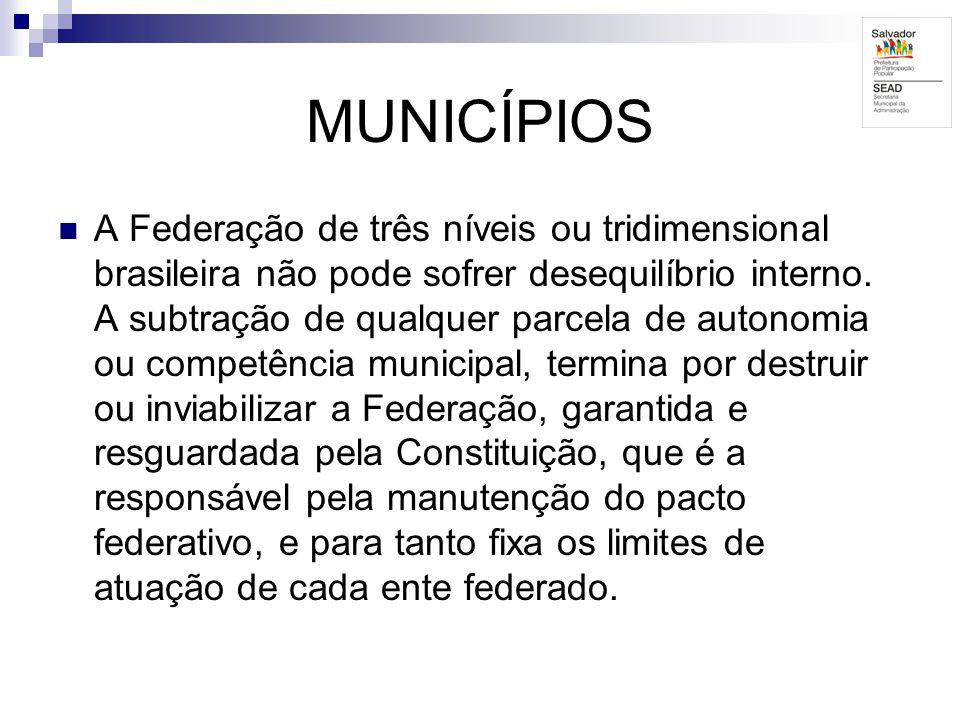 MUNICÍPIOS A Federação de três níveis ou tridimensional brasileira não pode sofrer desequilíbrio interno. A subtração de qualquer parcela de autonomia