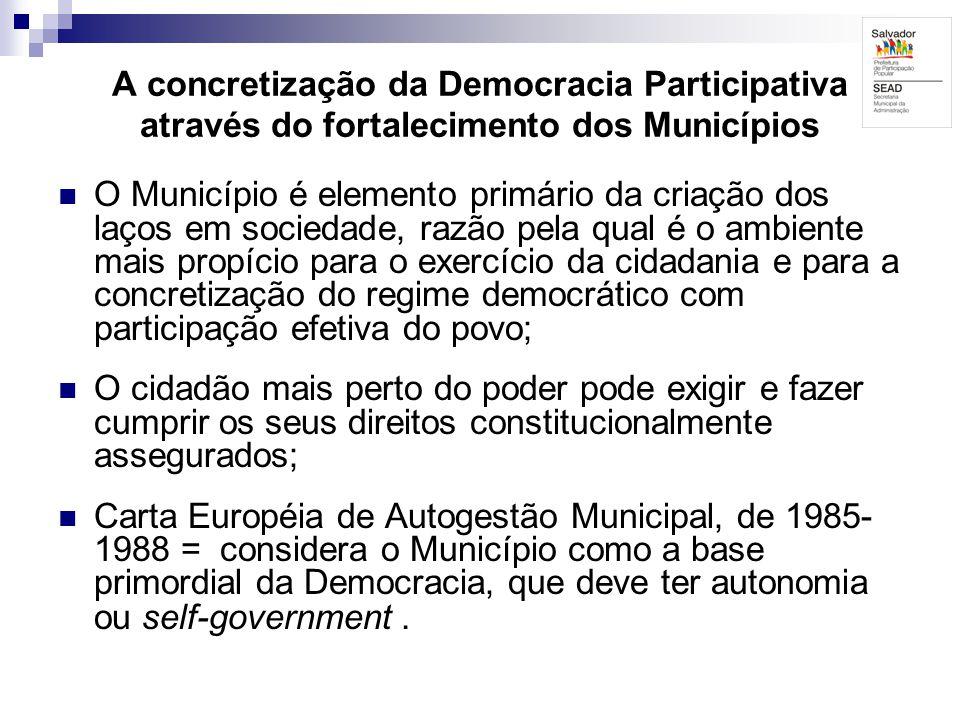 A concretização da Democracia Participativa através do fortalecimento dos Municípios O Município é elemento primário da criação dos laços em sociedade