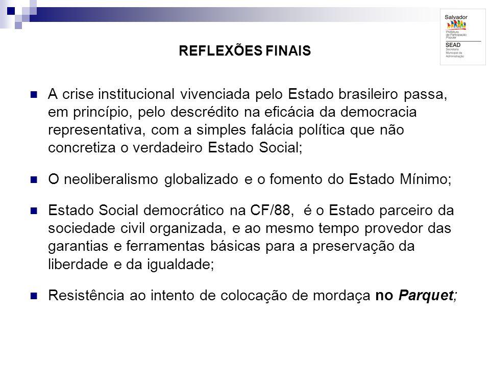 REFLEXÕES FINAIS A crise institucional vivenciada pelo Estado brasileiro passa, em princípio, pelo descrédito na eficácia da democracia representativa