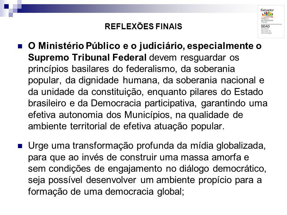 REFLEXÕES FINAIS O Ministério Público e o judiciário, especialmente o Supremo Tribunal Federal devem resguardar os princípios basilares do federalismo