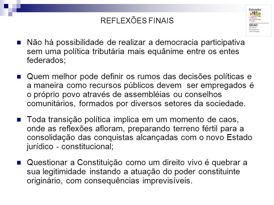 REFLEXÕES FINAIS Não há possibilidade de realizar a democracia participativa sem uma política tributária mais equânime entre os entes federados; Quem