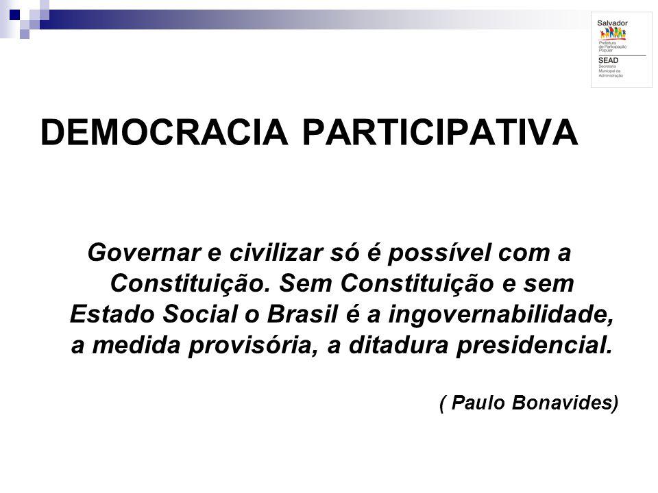 DEMOCRACIA PARTICIPATIVA Governar e civilizar só é possível com a Constituição. Sem Constituição e sem Estado Social o Brasil é a ingovernabilidade, a