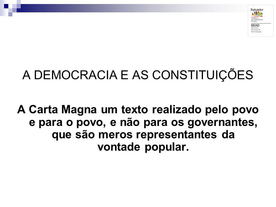 A DEMOCRACIA E AS CONSTITUIÇÕES A Carta Magna um texto realizado pelo povo e para o povo, e não para os governantes, que são meros representantes da v