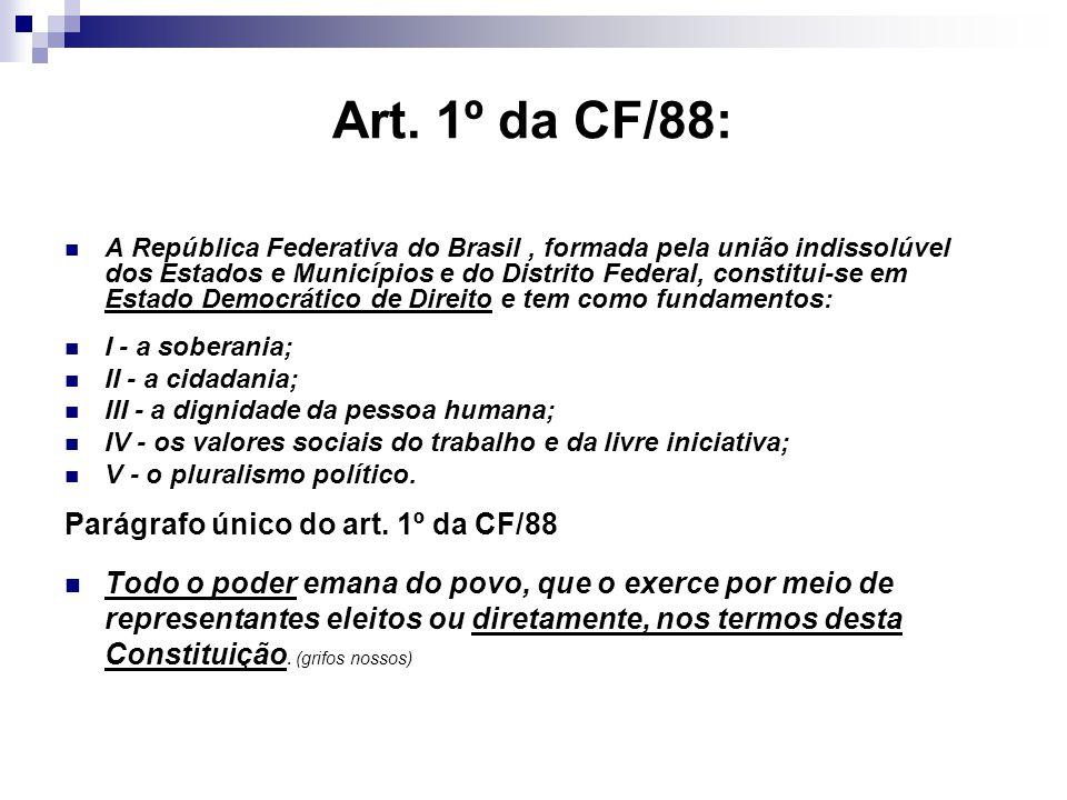 Art. 1º da CF/88: A República Federativa do Brasil, formada pela união indissolúvel dos Estados e Municípios e do Distrito Federal, constitui-se em Es