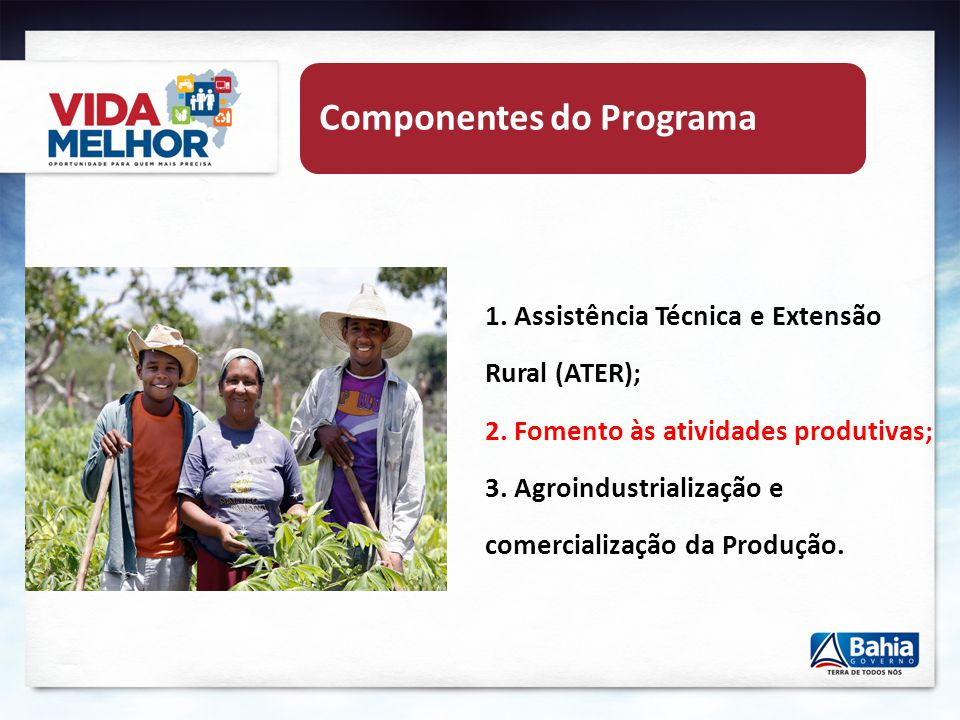 Beneficiários Agricultores/as familiares com renda de até 1,5 salário mínimo/mês, que plantam entre 0,6 e 5 hectares de feijão, milho, arroz, man- dioca ou algodão.