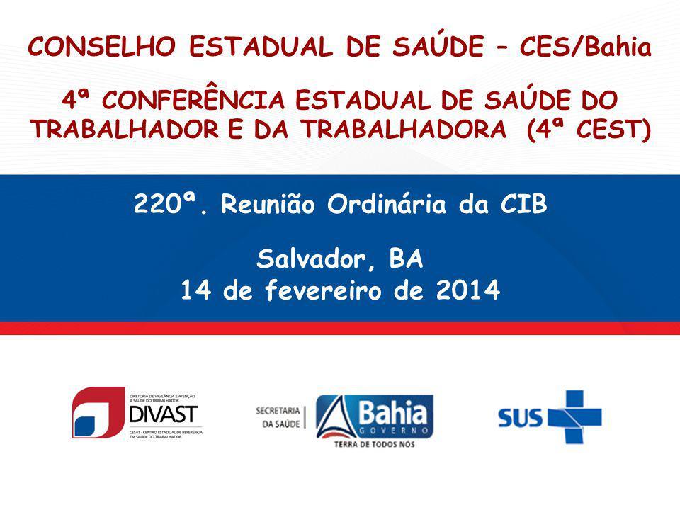 CONSELHO ESTADUAL DE SAÚDE – CES/Bahia 4ª CONFERÊNCIA ESTADUAL DE SAÚDE DO TRABALHADOR E DA TRABALHADORA (4ª CEST) 220ª.
