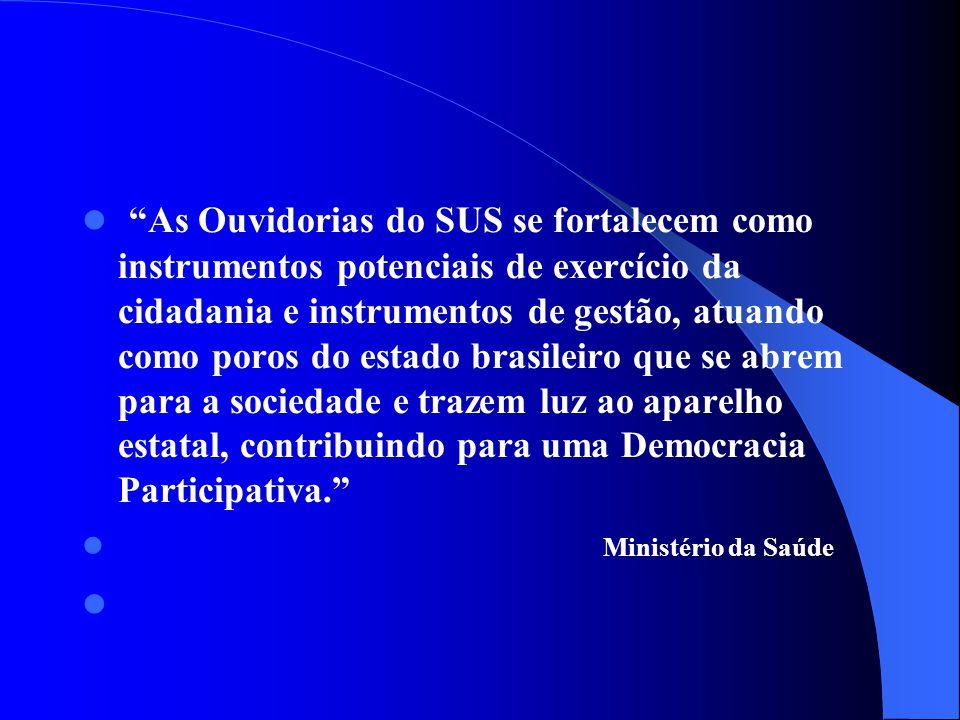 As Ouvidorias do SUS se fortalecem como instrumentos potenciais de exercício da cidadania e instrumentos de gestão, atuando como poros do estado brasi