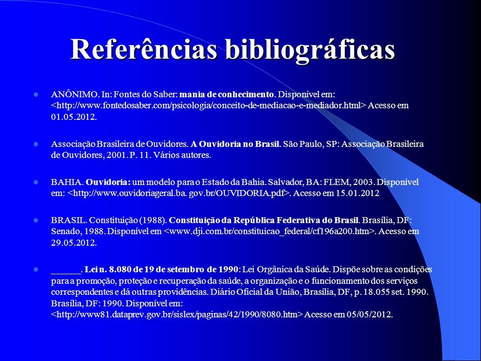 Referências bibliográficas ANÔNIMO. In: Fontes do Saber: mania de conhecimento. Disponível em: Acesso em 01.05.2012. Associação Brasileira de Ouvidore
