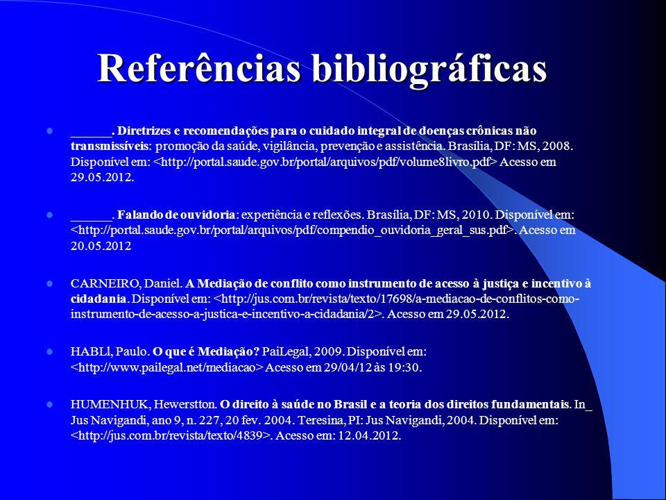 Referências bibliográficas ______. Diretrizes e recomendações para o cuidado integral de doenças crônicas não transmissíveis: promoção da saúde, vigil