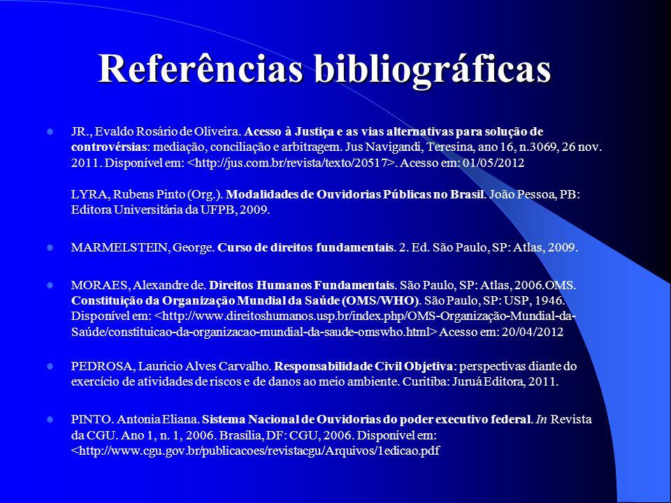 Referências bibliográficas JR., Evaldo Rosário de Oliveira. Acesso à Justiça e as vias alternativas para solução de controvérsias: mediação, conciliaç