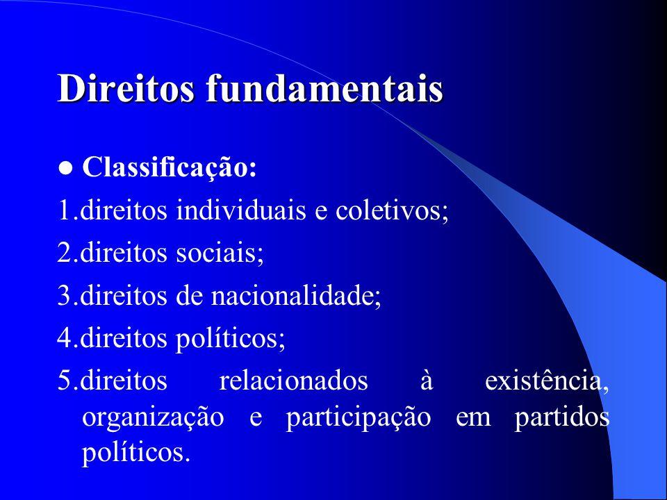 Direitos fundamentais Classificação: 1.direitos individuais e coletivos; 2.direitos sociais; 3.direitos de nacionalidade; 4.direitos políticos; 5.dire