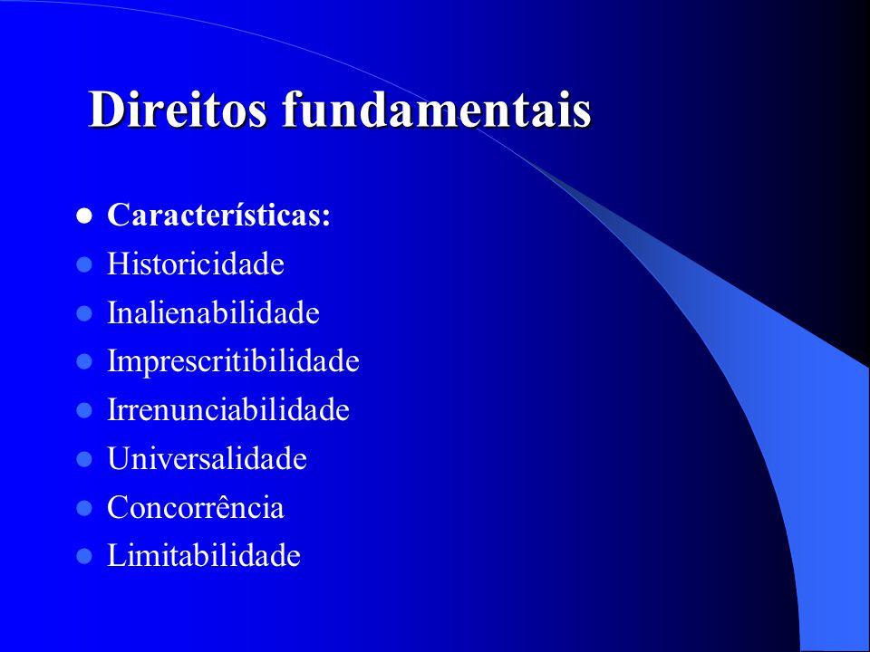 Direitos fundamentais Características: Historicidade Inalienabilidade Imprescritibilidade Irrenunciabilidade Universalidade Concorrência Limitabilidad