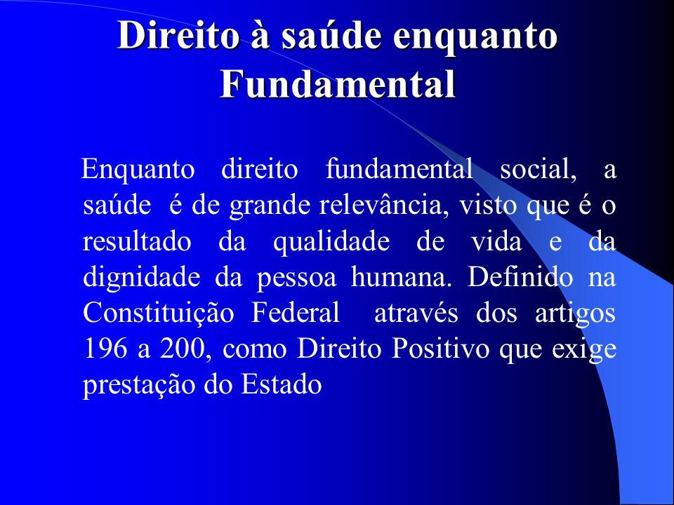 Direito à saúde enquanto Fundamental Enquanto direito fundamental social, a saúde é de grande relevância, visto que é o resultado da qualidade de vida