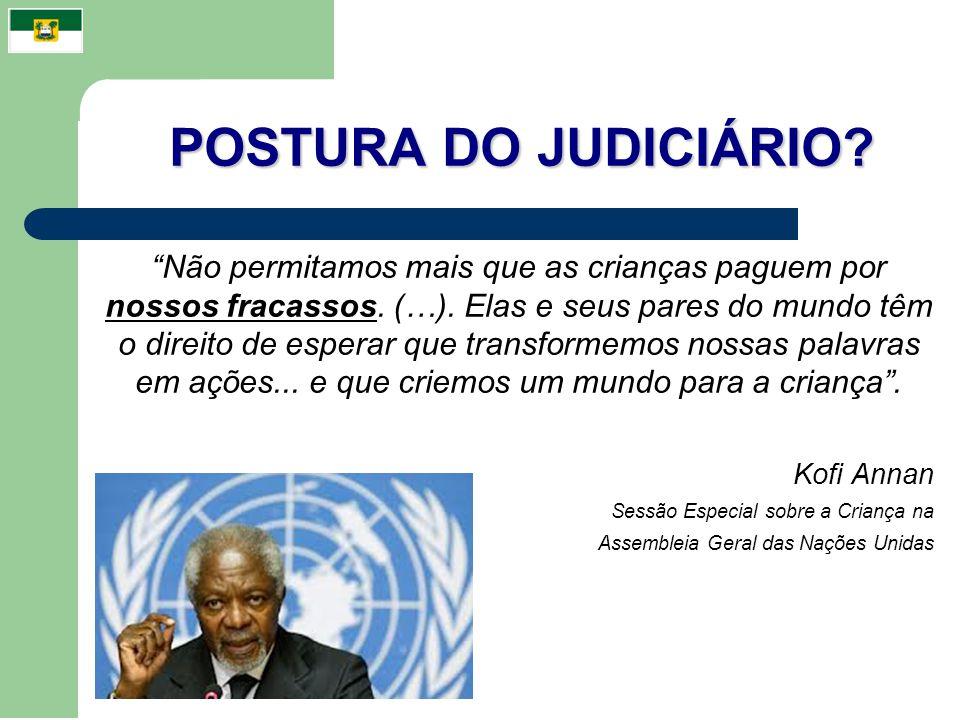 POSTURA DO JUDICIÁRIO? Não permitamos mais que as crianças paguem por nossos fracassos. (…). Elas e seus pares do mundo têm o direito de esperar que t