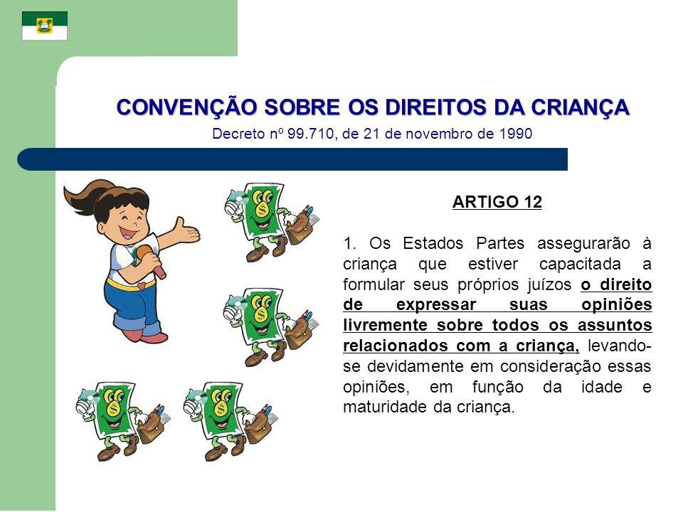 CONVENÇÃO SOBRE OS DIREITOS DA CRIANÇA Decreto nº 99.710, de 21 de novembro de 1990 ARTIGO 12 1. Os Estados Partes assegurarão à criança que estiver c