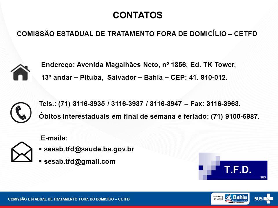 CONTATOS E-mails: sesab.tfd@saude.ba.gov.br sesab.tfd@gmail.com COMISSÃO ESTADUAL DE TRATAMENTO FORA DO DOMICÍLIO – CETFD COMISSÃO ESTADUAL DE TRATAME