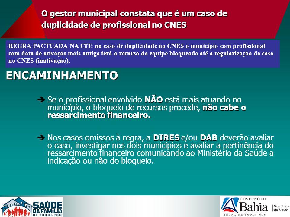 O gestor municipal constata que é um caso de duplicidade de profissional no CNES ENCAMINHAMENTO NÃO não cabe o ressarcimento financeiro. Se o profissi