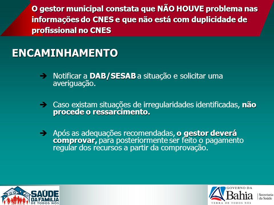 O gestor municipal constata que NÃO HOUVE problema nas informações do CNES e que não está com duplicidade de profissional no CNES ENCAMINHAMENTO DAB/S