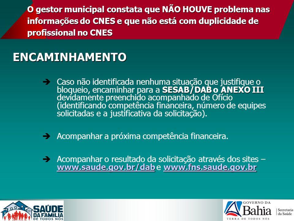 O gestor municipal constata que NÃO HOUVE problema nas informações do CNES e que não está com duplicidade de profissional no CNES ENCAMINHAMENTO SESAB